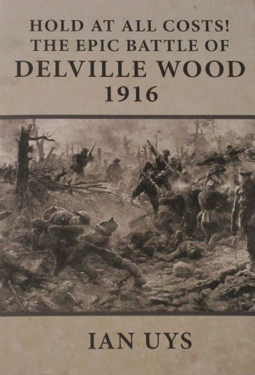 Hold At All Costs! The Epic Battle of Delville Wood 1916, by Ian Uys
